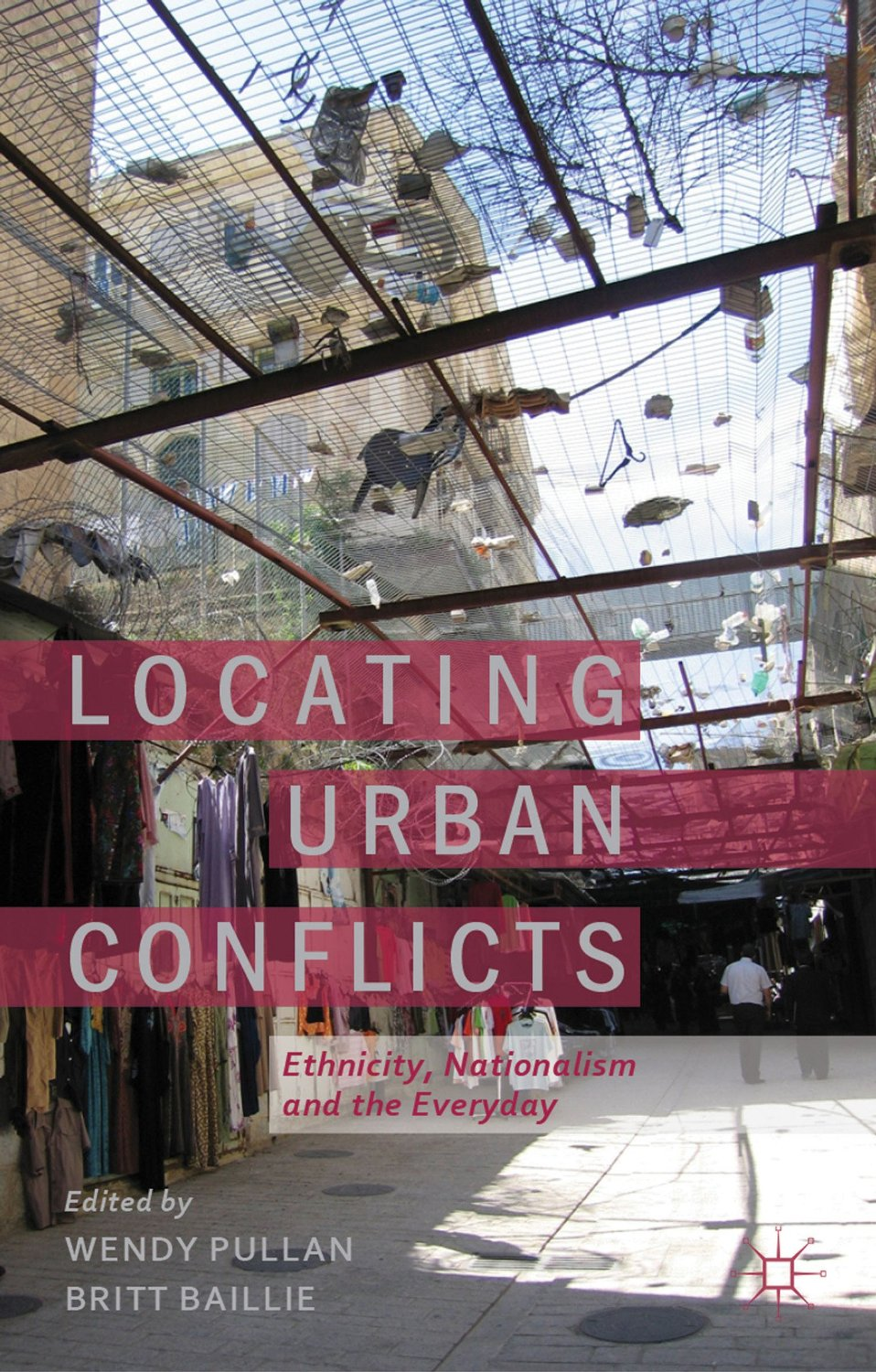 Wendy Pullan - Locating Urban Conflicts cover