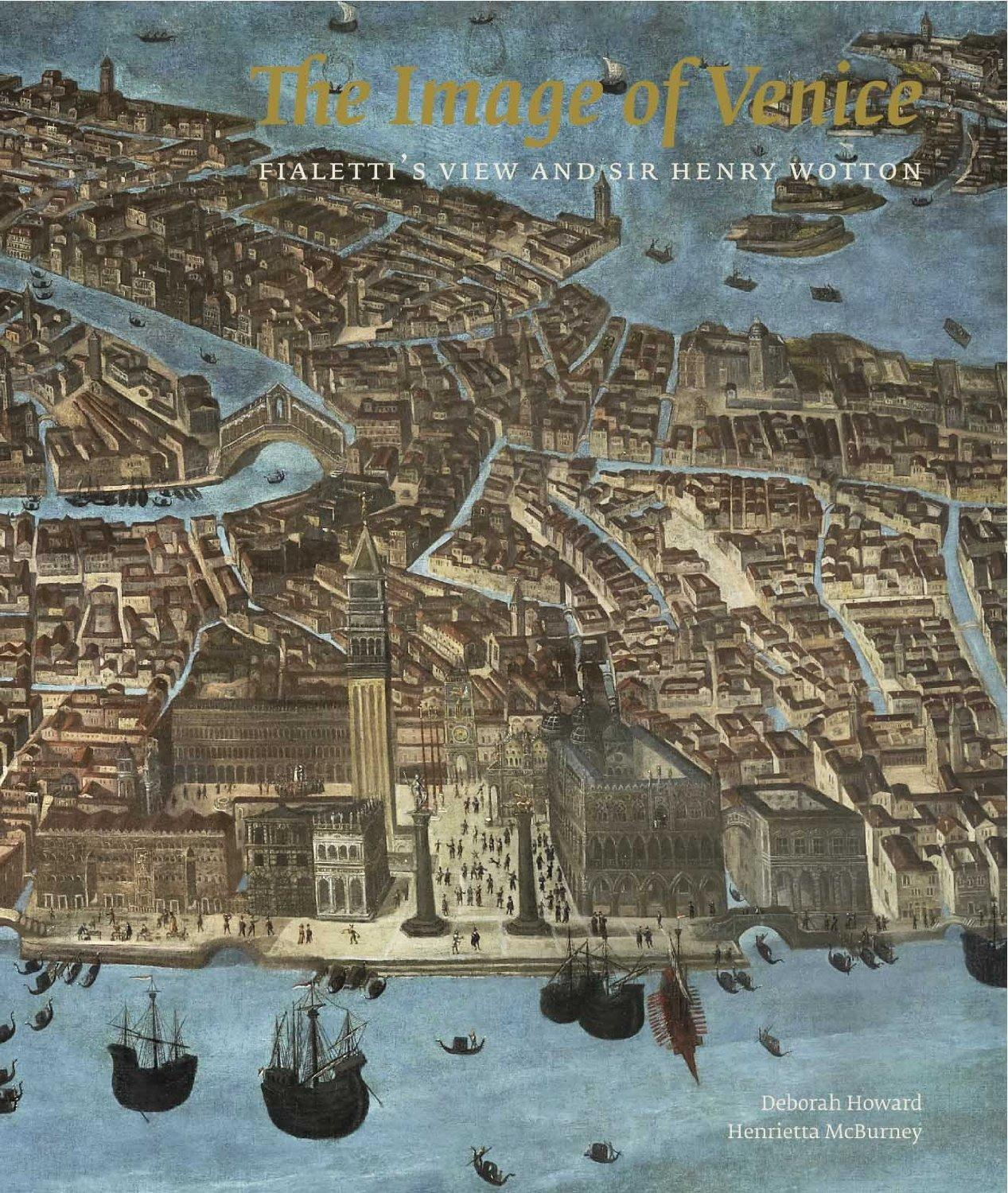 'The Image of Venice: Fialetti's View and Sir Henry Wotton': a new book by Deborah Howard and Henrietta McBurney